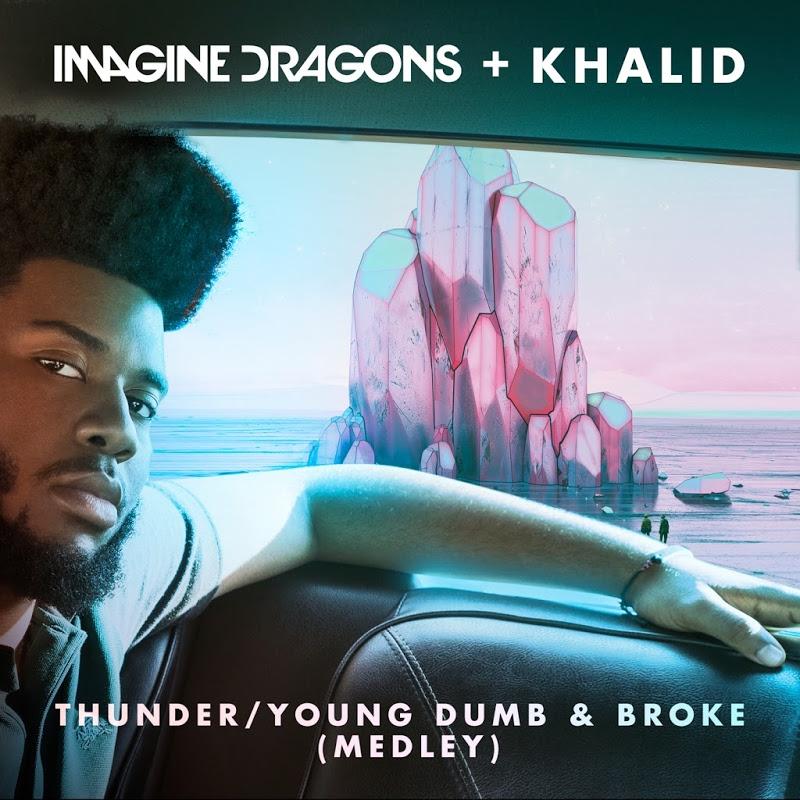Imagine Dragons Thunder: Imagine_Dragons_and_Khalid-Thunder__Young_Dumb_and_Broke
